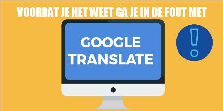 Voor-je-het-weet-ga-je-in-de-fout-met-Google-translate