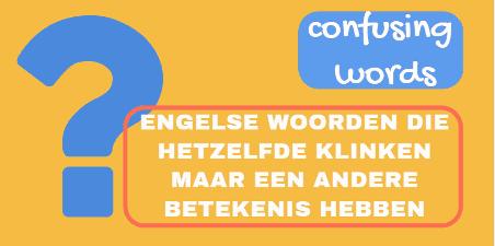 confusing-words-Engelse-woorden-die-hetzelfde-klinken-maar-iets-anders-betekenen