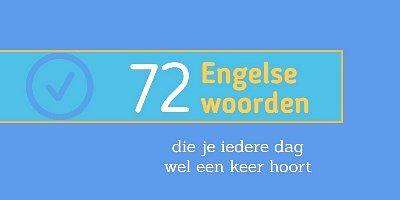 72-Engelse-woorden-die-je-iedere-dag-wel-een-keer-hoort